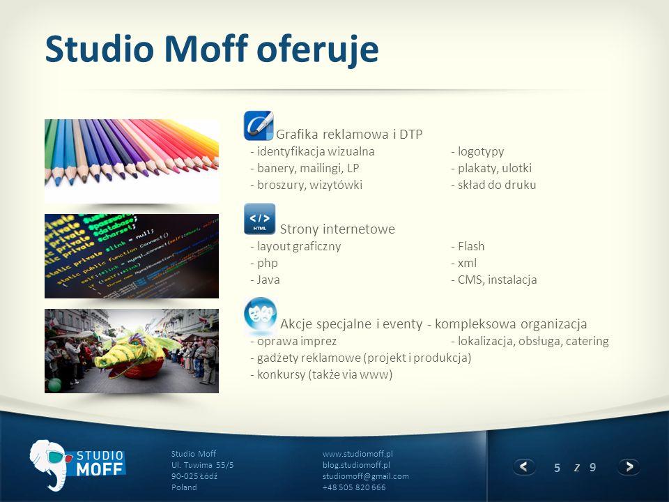 5 z 9 www.studiomoff.pl blog.studiomoff.pl studiomoff@gmail.com +48 505 820 666 Studio Moff Ul. Tuwima 55/5 90-025 Łódź Poland Studio Moff oferuje Gra