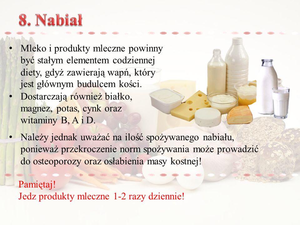 Pamiętaj.Jedz produkty mleczne 1-2 razy dziennie.