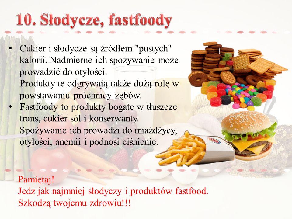 Pamiętaj.Jedz jak najmniej słodyczy i produktów fastfood.