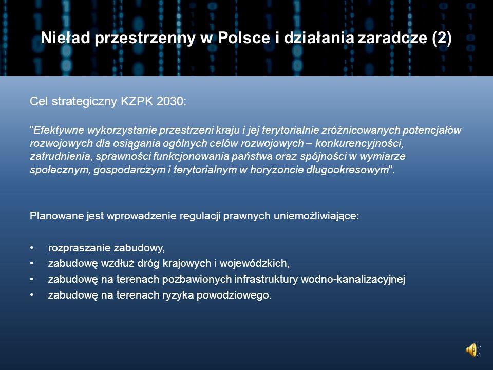Nieład przestrzenny w Polsce i działania zaradcze (1) Symptomy braku ładu przestrzennego w Polsce (według Koncepcji Zagospodarowania Przestrzennego Kraju 2030): na poziomie kraju – postępująca fragmentacja systemów przyrodniczych i degradacja krajobrazów kulturowych, na poziomie regionalnym i subregionalnym – niekontrolowana suburbanizacja, rozpraszanie się zabudowy wiejskiej oraz brak koordynacji zabudowy terenów wzdłuż głównych dróg, na poziomie lokalnym – niska jakość przestrzeni publicznej, chaos w formach zabudowy i architekturze zespołów urbanistycznych, braki w wyposażeniu terenów urbanizowanych i terenów wiejskich w infrastrukturę techniczną i społeczną.