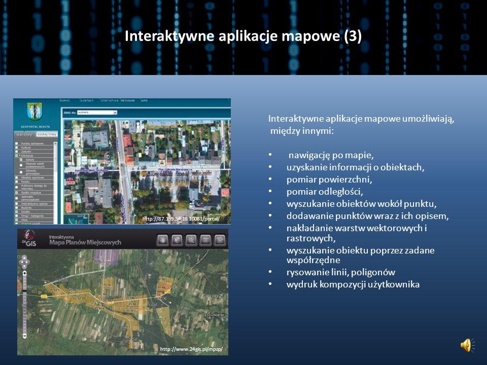Interaktywne aplikacje mapowe (2) Geoportale, które są węzłami Krajowej Infrastruktury Informacji Przestrzennej, zapewniają dostęp do informacji przestrzennych z urzędowych rejestrów, gwarantujących jakość, aktualność i wiarygodność udostępnianych informacji.