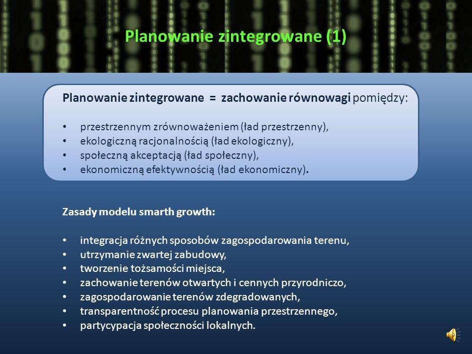 Planowanie zintegrowane (1) Planowanie zintegrowane = zachowanie równowagi pomiędzy: przestrzennym zrównoważeniem (ład przestrzenny), ekologiczną racjonalnością (ład ekologiczny), społeczną akceptacją (ład społeczny), ekonomiczną efektywnością (ład ekonomiczny).