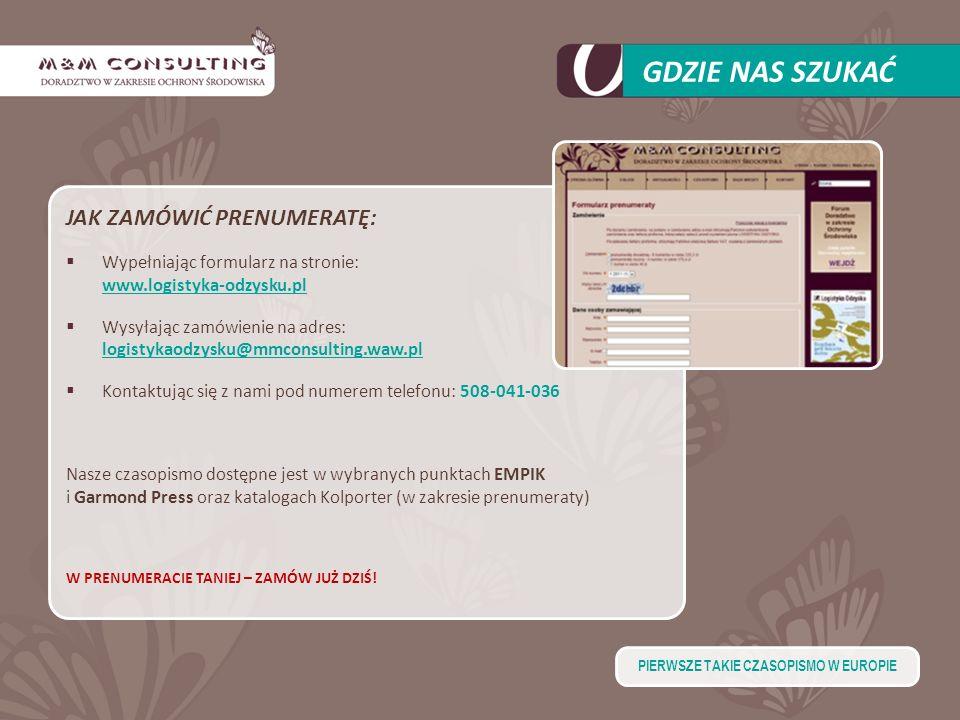 GDZIE NAS SZUKAĆ JAK ZAMÓWIĆ PRENUMERATĘ: Wypełniając formularz na stronie: www.logistyka-odzysku.pl Wysyłając zamówienie na adres: logistykaodzysku@m