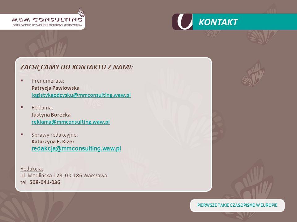 KONTAKT ZACHĘCAMY DO KONTAKTU Z NAMI: Prenumerata: Patrycja Pawłowska logistykaodzysku@mmconsulting.waw.pl Reklama: Justyna Borecka reklama@mmconsulti