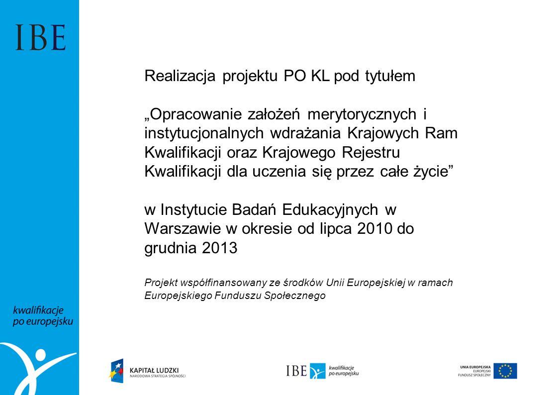 Realizacja projektu PO KL pod tytułem Opracowanie założeń merytorycznych i instytucjonalnych wdrażania Krajowych Ram Kwalifikacji oraz Krajowego Rejes