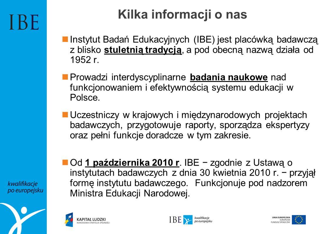 Kilka informacji o nas Instytut Badań Edukacyjnych (IBE) jest placówką badawczą z blisko stuletnią tradycją, a pod obecną nazwą działa od 1952 r. Prow
