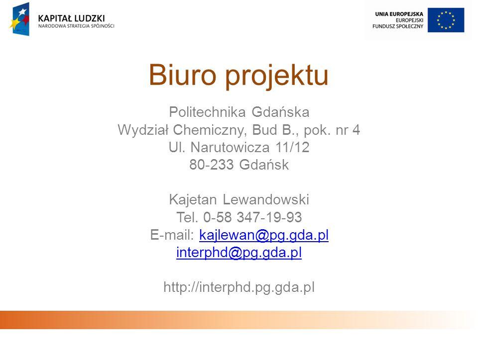 Biuro projektu Politechnika Gdańska Wydział Chemiczny, Bud B., pok. nr 4 Ul. Narutowicza 11/12 80-233 Gdańsk Kajetan Lewandowski Tel. 0-58 347-19-93 E