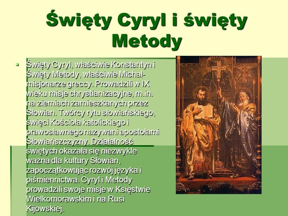 Święty Cyryl i święty Metody Święty Cyryl, właściwie Konstantyn i Święty Metody, właściwie Michał- misjonarze greccy. Prowadzili w IX wieku misje chry