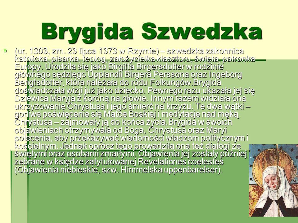 Brygida Szwedzka (ur. 1303, zm. 23 lipca 1373 w Rzymie) – szwedzka zakonnica katolicka, pisarka, teolog, założycielka klasztoru, święta, patronka Euro