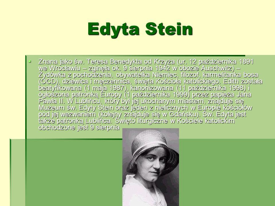 Edyta Stein Znana jako św. Teresa Benedykta od Krzyża (ur. 12 października 1891 we Wrocławiu – zginęła ok. 9 sierpnia 1942 w obozie Auschwitz) – Żydów