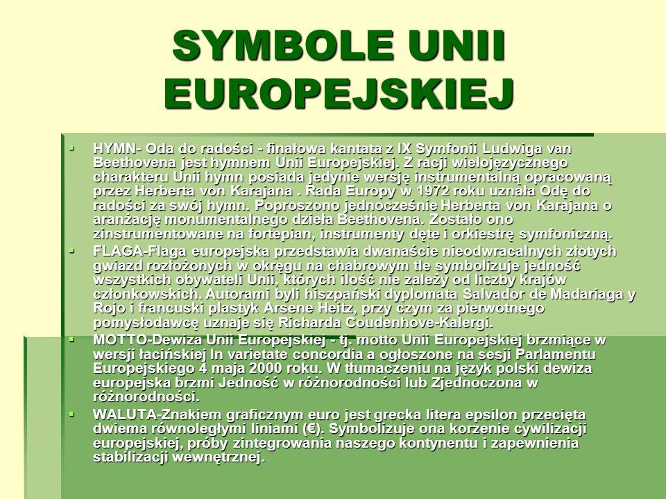 SYMBOLE UNII EUROPEJSKIEJ HYMN- Oda do radości - finałowa kantata z IX Symfonii Ludwiga van Beethovena jest hymnem Unii Europejskiej. Z racji wielojęz
