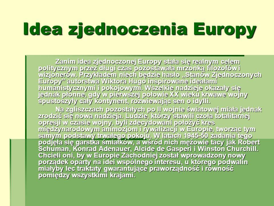 Idea zjednoczenia Europy Zanim idea zjednoczonej Europy stała się realnym celem politycznym przez długi czas pozostawała mrzonką filozofów i wizjoneró