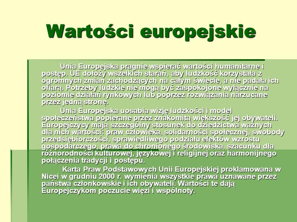 Wartości europejskie Unia Europejska pragnie wspierać wartości humanitarne i postęp. UE dołoży wszelkich starań, aby ludzkość korzystała z ogromnych z