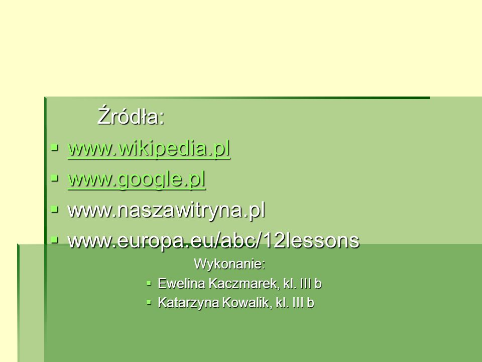 Źródła: www.wikipedia.pl www.wikipedia.pl www.wikipedia.pl www.google.pl www.google.pl www.google.pl www.naszawitryna.pl www.naszawitryna.pl www.europ