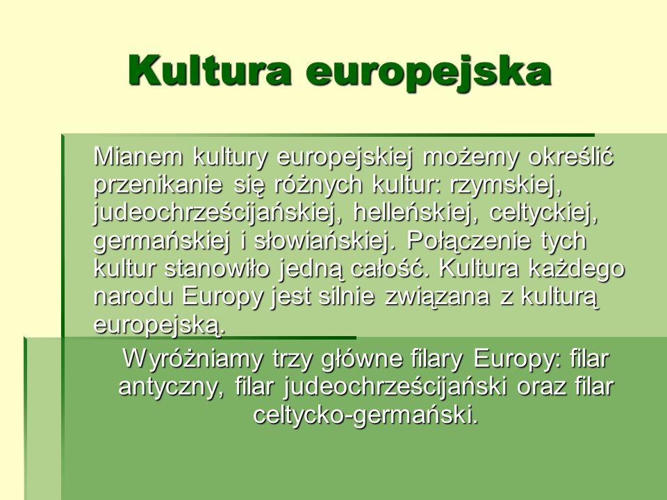 Kultura europejska Mianem kultury europejskiej możemy określić przenikanie się różnych kultur: rzymskiej, judeochrześcijańskiej, helleńskiej, celtycki