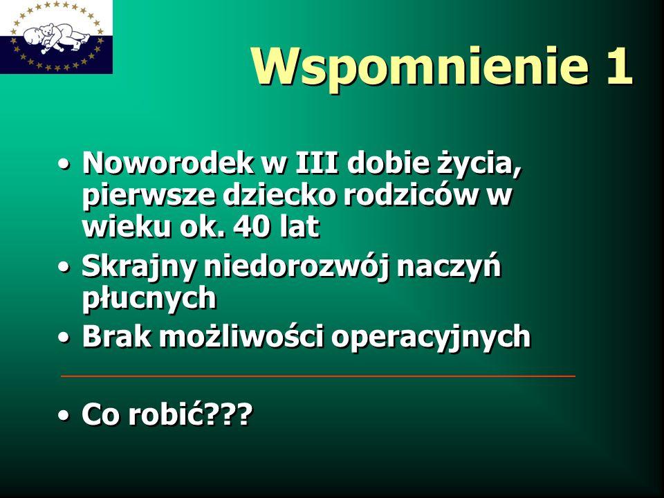 Wspomnienie 1 Noworodek w III dobie życia, pierwsze dziecko rodziców w wieku ok. 40 lat Skrajny niedorozwój naczyń płucnych Brak możliwości operacyjny