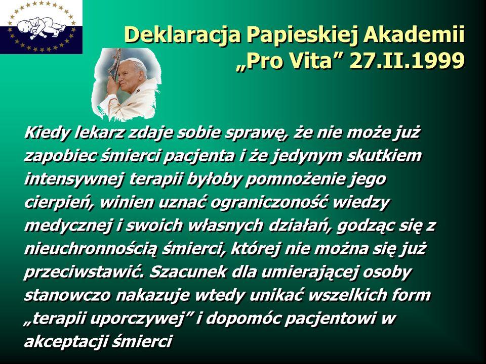 Deklaracja Papieskiej Akademii Pro Vita 27.II.1999 Kiedy lekarz zdaje sobie sprawę, że nie może już zapobiec śmierci pacjenta i że jedynym skutkiem in