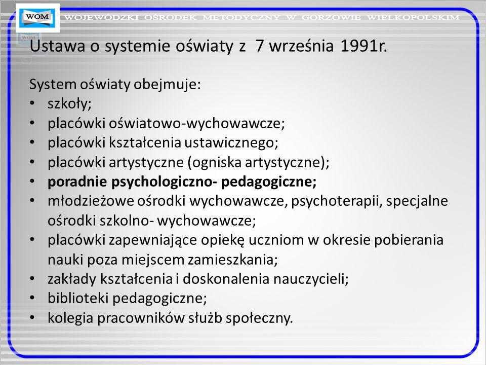 Ustawa o systemie oświaty z 7 września 1991r. System oświaty obejmuje: szkoły; placówki oświatowo-wychowawcze; placówki kształcenia ustawicznego; plac