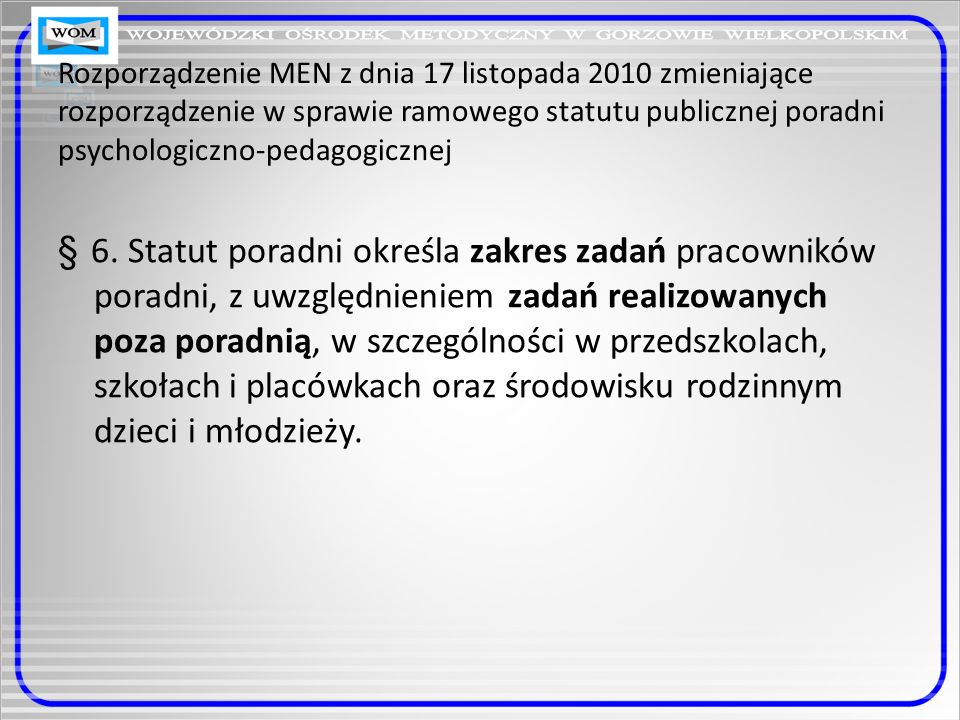 Rozporządzenie MEN z dnia 17 listopada 2010 w sprawie zasad udzielania i organizacji pomocy psychologiczno-pedagogicznej w publicznych przedszkolach, szkołach i placówkach § 2.1.