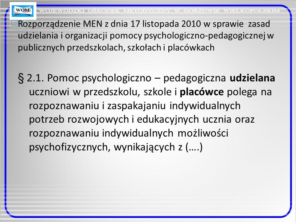 Rozporządzenie MEN z dnia 17 listopada 2010 w sprawie zasad udzielania i organizacji pomocy psychologiczno-pedagogicznej w publicznych przedszkolach, szkołach i placówkach § 2.