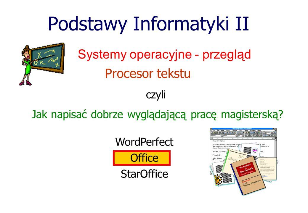 Podstawy Informatyki II Procesor tekstu czyli Jak napisać dobrze wyglądającą pracę magisterską? WordPerfect Office StarOffice Systemy operacyjne - prz