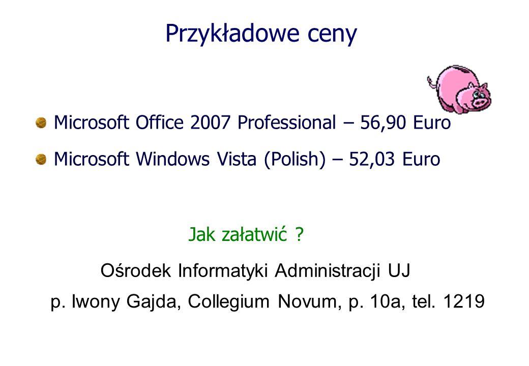Przykładowe ceny Microsoft Office 2007 Professional – 56,90 Euro Microsoft Windows Vista (Polish) – 52,03 Euro Jak załatwić ? Ośrodek Informatyki Admi