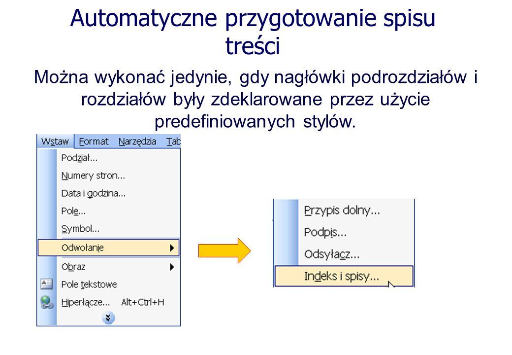 Automatyczne przygotowanie spisu treści Można wykonać jedynie, gdy nagłówki podrozdziałów i rozdziałów były zdeklarowane przez użycie predefiniowanych