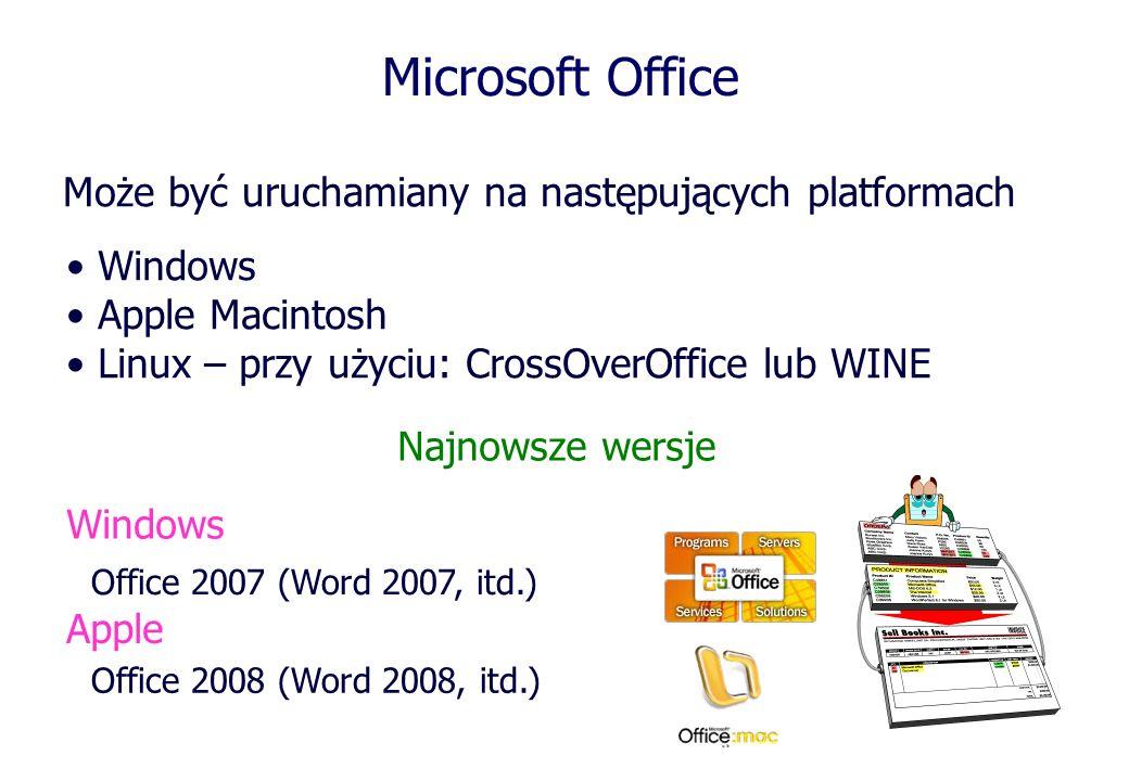 Microsoft Office Może być uruchamiany na następujących platformach Windows Apple Macintosh Linux – przy użyciu: CrossOverOffice lub WINE Office 2007 (