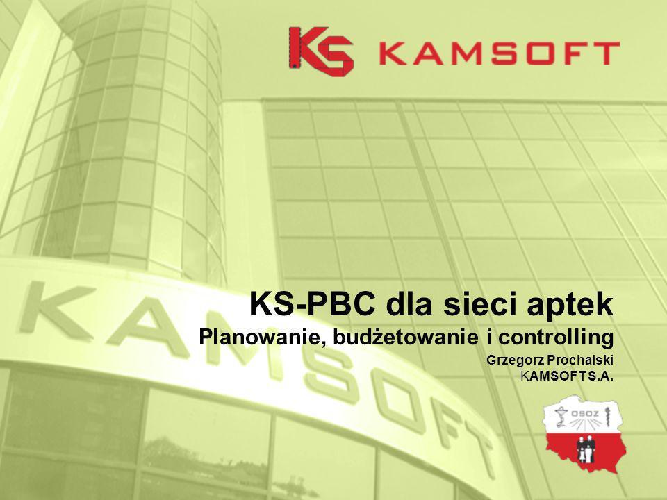 KS-PBC dla sieci aptek Planowanie, budżetowanie i controlling Grzegorz Prochalski KAMSOFT S.A.