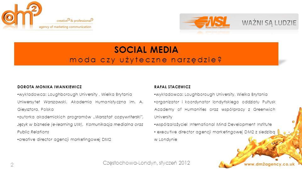 2 Częstochowa-Londyn, styczeń 2012 SOCIAL MEDIA moda czy użyteczne narzędzie? DOROTA MONIKA IWANKIEWICZ wykładowca: Loughborough University, Wielka Br