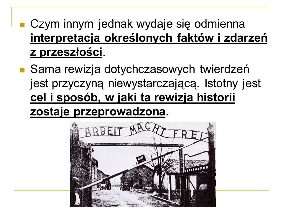 Wydarzenia historyczne mogą być reinterpretowane na nowo w sposób niezgodny z warsztatem historyka.