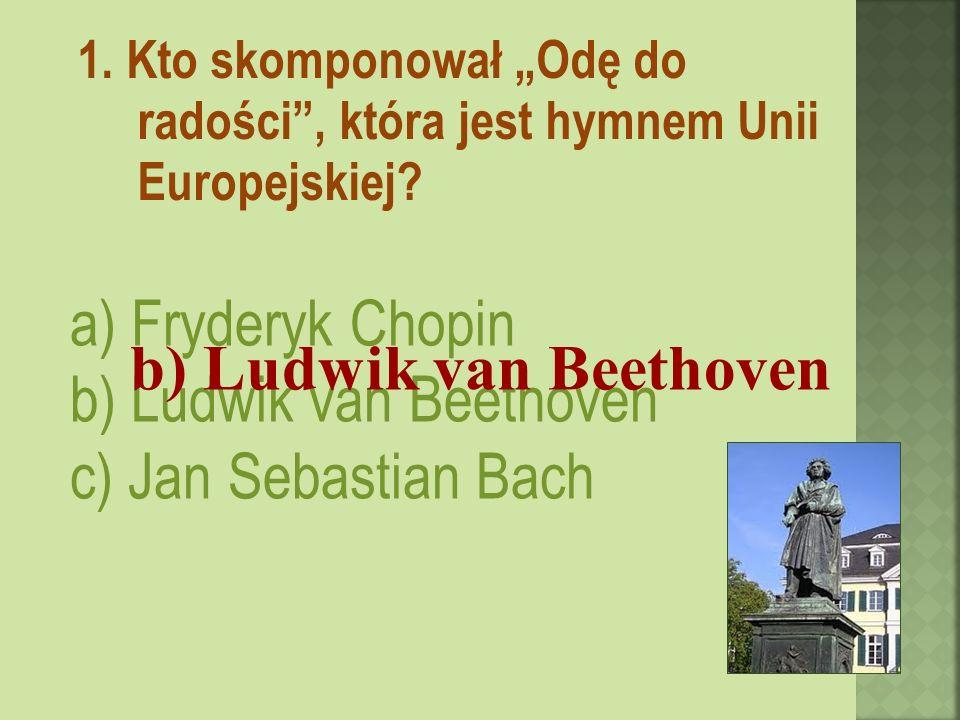 1. Kto skomponował Odę do radości, która jest hymnem Unii Europejskiej.
