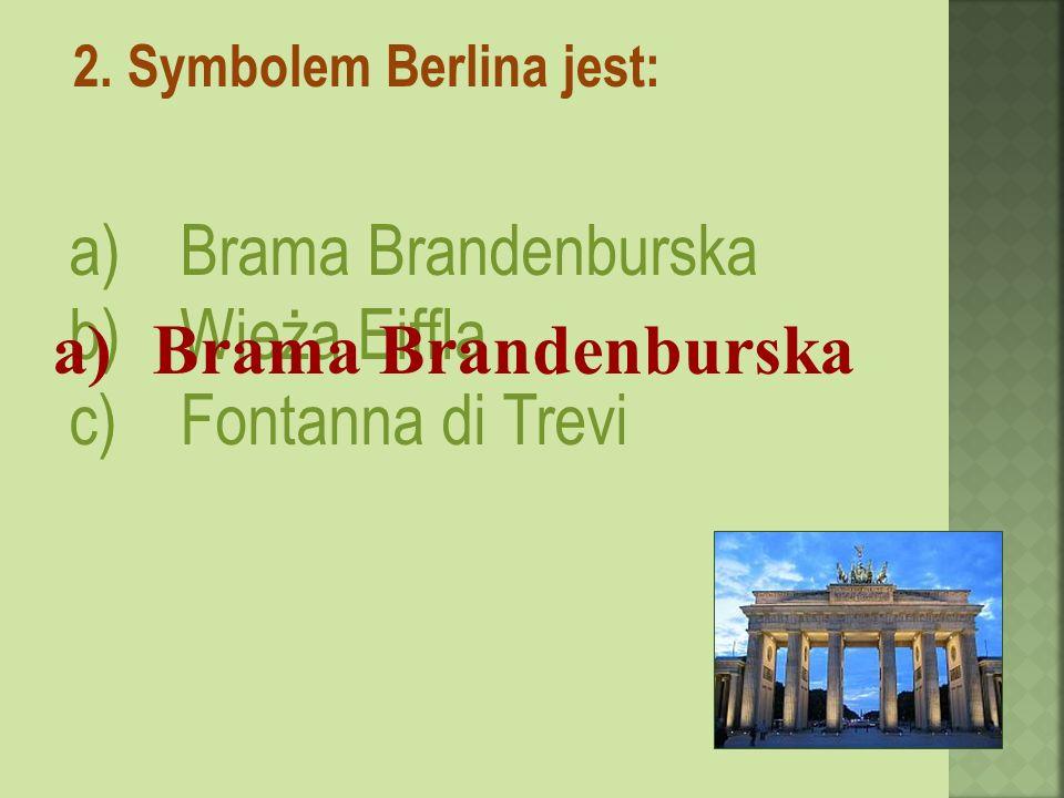 2. Symbolem Berlina jest: a)Brama Brandenburska b)Wieża Eiffla c)Fontanna di Trevi a)Brama Brandenburska