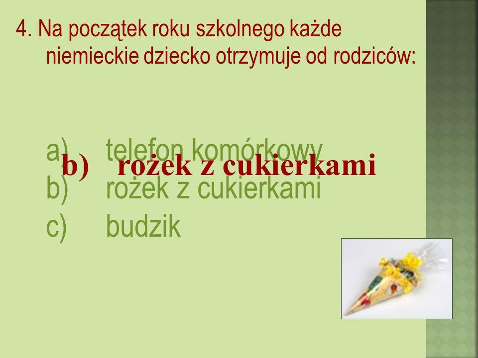 4. Na początek roku szkolnego każde niemieckie dziecko otrzymuje od rodziców: a)telefon komórkowy b)rożek z cukierkami c)budzik b) rożek z cukierkami
