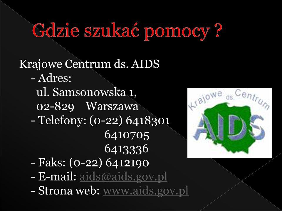 Krajowe Centrum ds. AIDS - Adres: ul. Samsonowska 1, 02-829 Warszawa - Telefony: (0-22) 6418301 6410705 6413336 - Faks: (0-22) 6412190 - E-mail: aids@