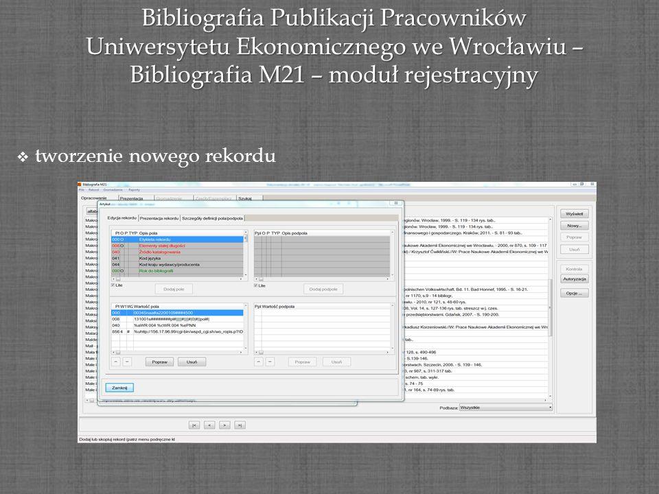 Bibliografia Publikacji Pracowników Uniwersytetu Ekonomicznego we Wrocławiu – Bibliografia M21 – moduł rejestracyjny tworzenie nowego rekordu