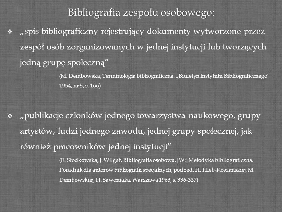 Bibliografia zespołu osobowego: spis bibliograficzny rejestrujący dokumenty wytworzone przez zespół osób zorganizowanych w jednej instytucji lub tworz