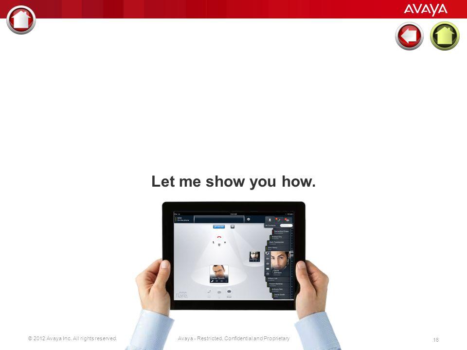© 2012 Avaya Inc. All rights reserved. 15 Avaya - Restricted, Confidential and Proprietary Tablet to także telefon firmowy. Ulepszona komunikacja z pu