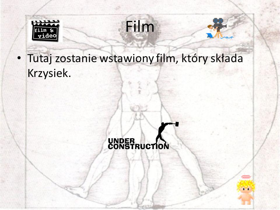 Film Tutaj zostanie wstawiony film, który składa Krzysiek.