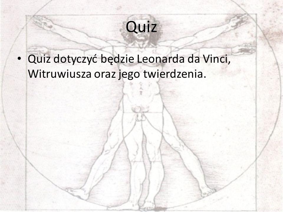Quiz Quiz dotyczyć będzie Leonarda da Vinci, Witruwiusza oraz jego twierdzenia.