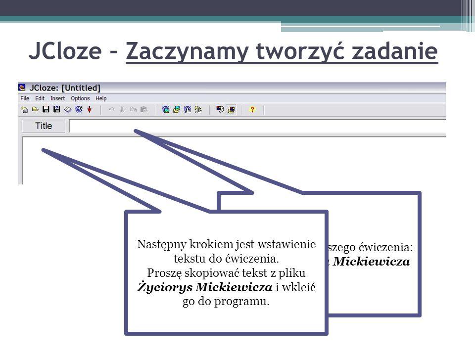 JCloze – Zaczynamy tworzyć zadanie Wpisujemy tytuł naszego ćwiczenia: Życiorys Adama Mickiewicza Następny krokiem jest wstawienie tekstu do ćwiczenia.