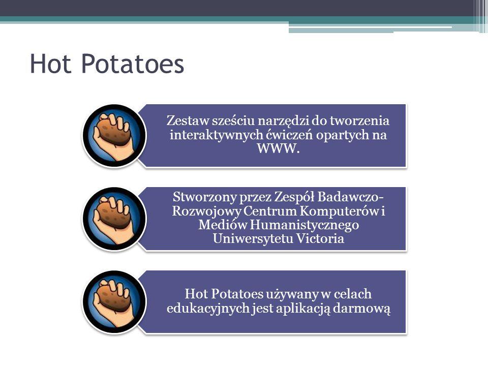 Hot Potatoes Zestaw sześciu narzędzi do tworzenia interaktywnych ćwiczeń opartych na WWW. Stworzony przez Zespół Badawczo- Rozwojowy Centrum Komputeró