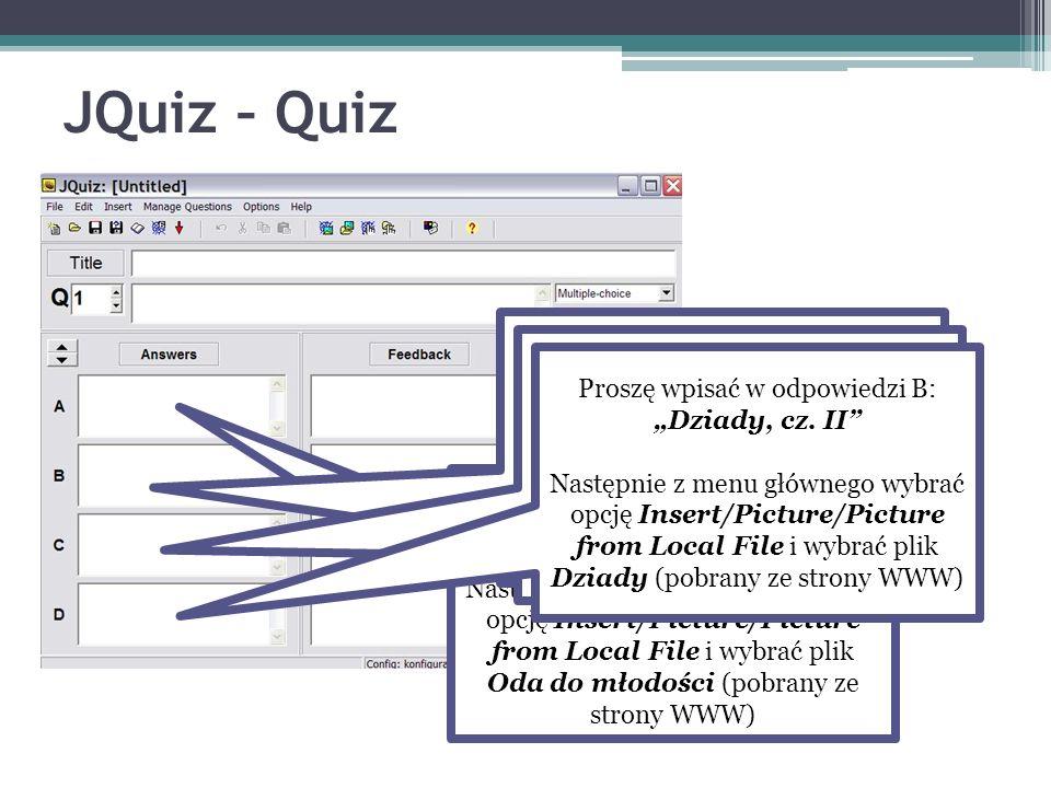 JQuiz – Quiz Proszę wpisać w odpowiedzi A: Oda do młodości Następnie z menu głównego wybrać opcję Insert/Picture/Picture from Local File i wybrać plik