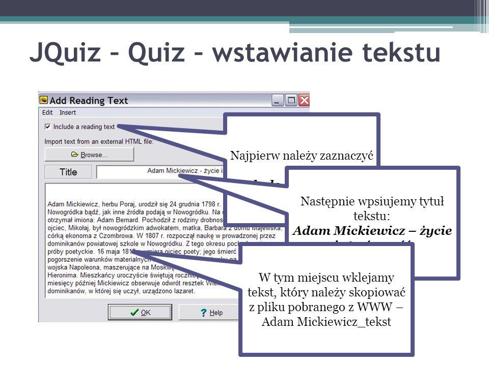 JQuiz – Quiz – wstawianie tekstu Najpierw należy zaznaczyć opcję Include a reading text Następnie wpsiujemy tytuł tekstu: Adam Mickiewicz – życie i tw