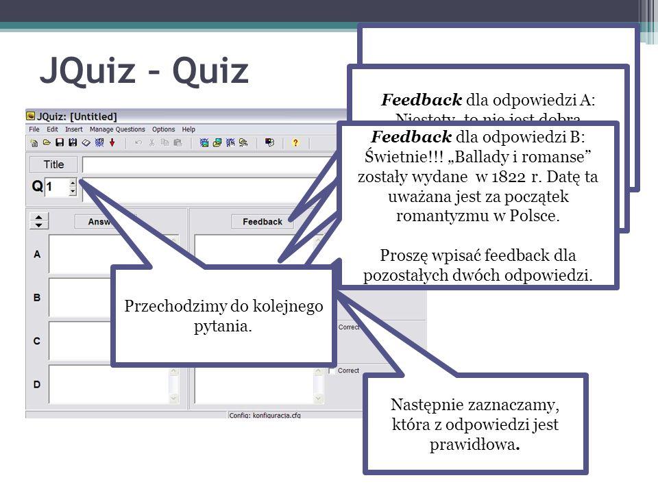 JQuiz – Quiz Feedback to miejsce, w którym wpisujemy komentarze dla osoby rozwiązującej quiz. Feedback dla odpowiedzi A: Niestety, to nie jest dobra o