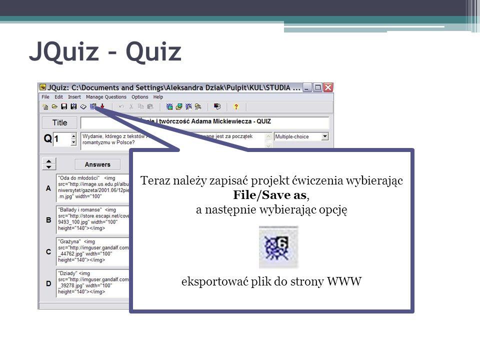 JQuiz – Quiz Teraz należy zapisać projekt ćwiczenia wybierając File/Save as, a następnie wybierając opcję eksportować plik do strony WWW