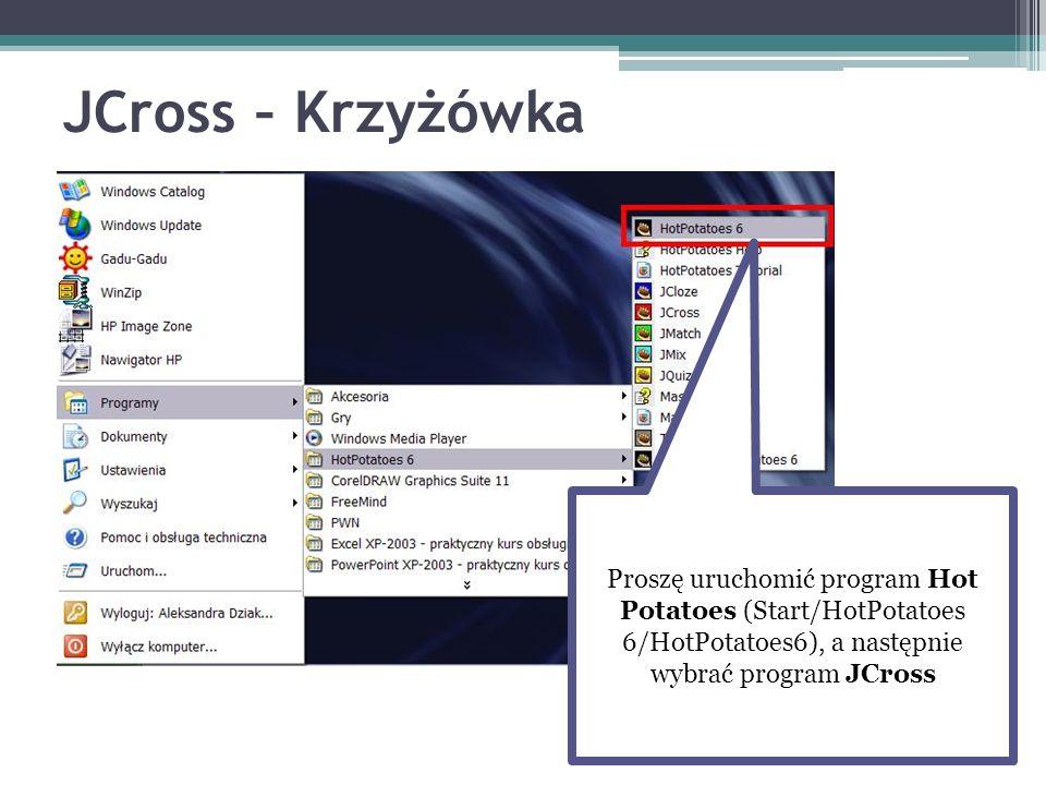 Proszę uruchomić program Hot Potatoes (Start/HotPotatoes 6/HotPotatoes6), a następnie wybrać program JCross