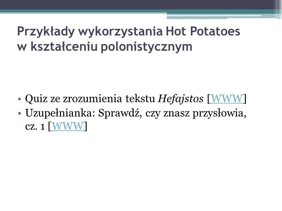 Przykłady wykorzystania Hot Potatoes w kształceniu polonistycznym Quiz ze zrozumienia tekstu Hefajstos [WWW]WWW Uzupełnianka: Sprawdź, czy znasz przys