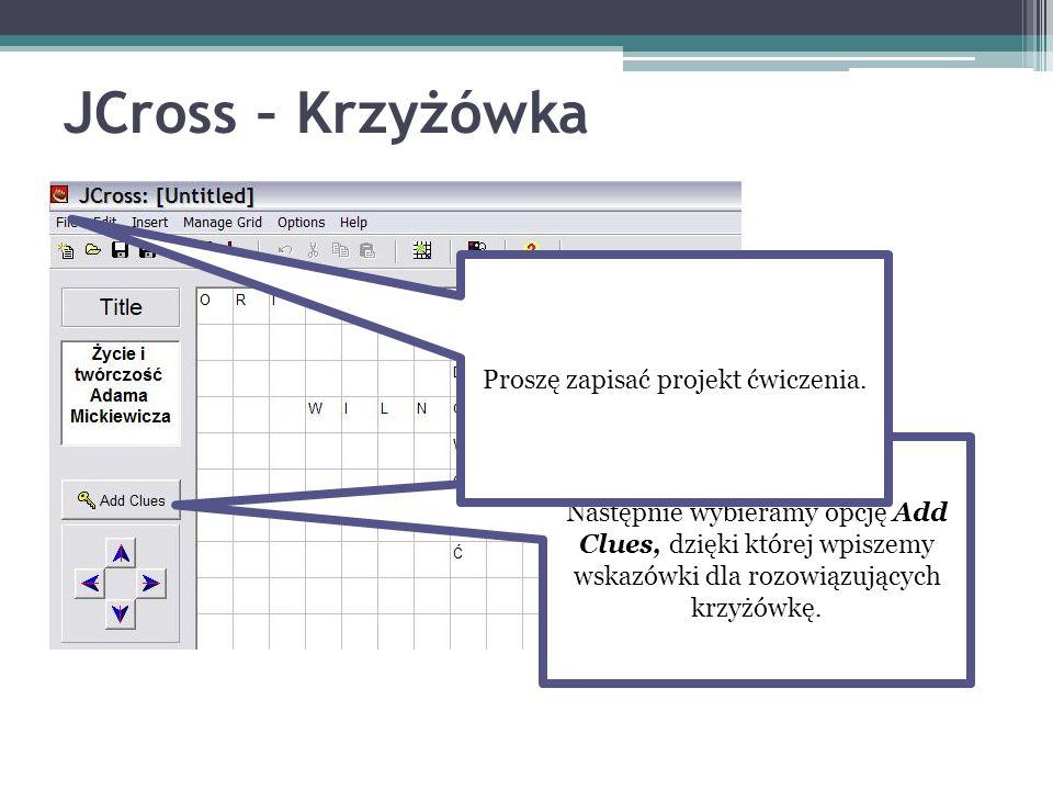 JCross – Krzyżówka Następnie wybieramy opcję Add Clues, dzięki której wpiszemy wskazówki dla rozowiązujących krzyżówkę. Proszę zapisać projekt ćwiczen