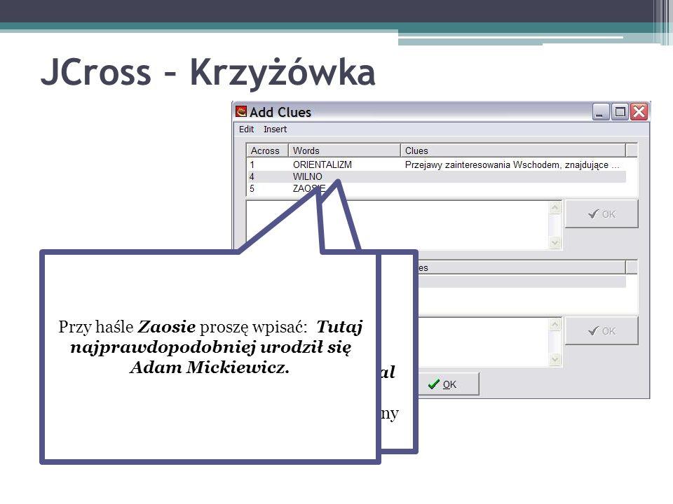 JCross – Krzyżówka Przy haśle Wilno proszę wpisać: Tu studiował Adam Mickiewicz. Możemy tu także wstawiać zdjęcia, wybierając opcję Insert/Picture/Pic
